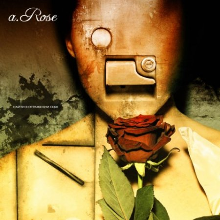 A. Rose - Find yourself in the reflection (2008)